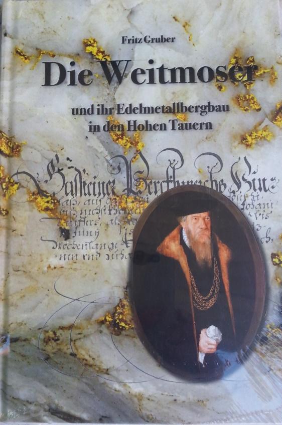 Die Weitmoser und ihr Edelmetallbergbau in den Hohen Tauern von Fritz Gruber und Walter Wihart